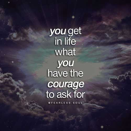 COURAGE to ask for