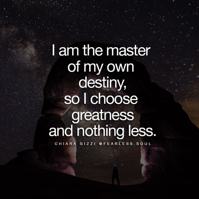 I am the master of my own destiny