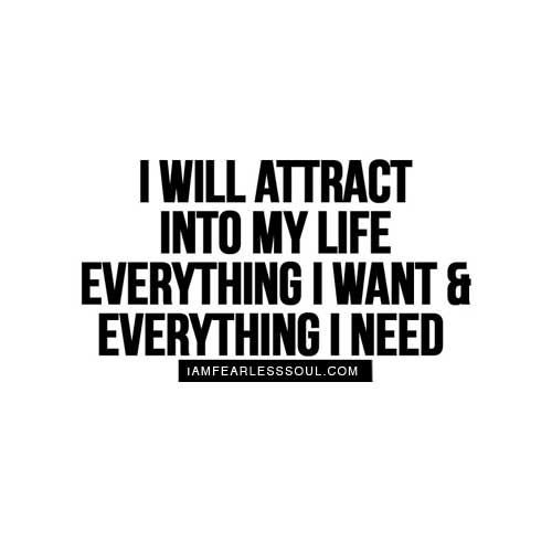 I will attract into my life EVERYTHING
