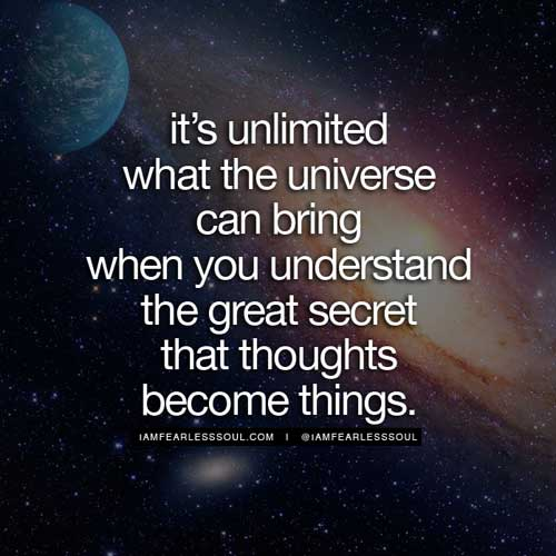It is unlimited what the universe can bring