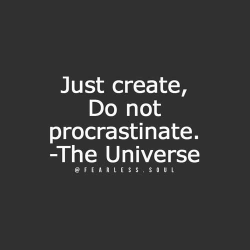 Just CREATE, do not PROCRASTINATE