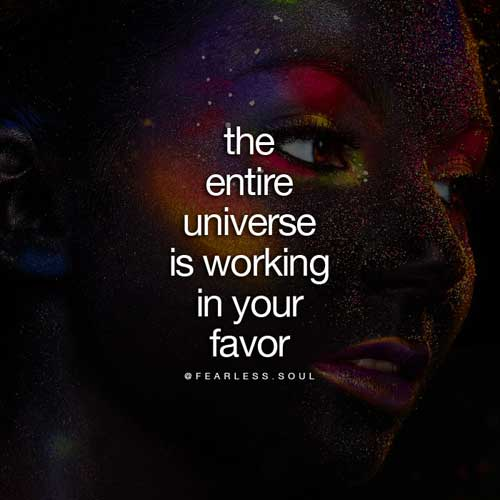 The entire universe is working in your favor!
